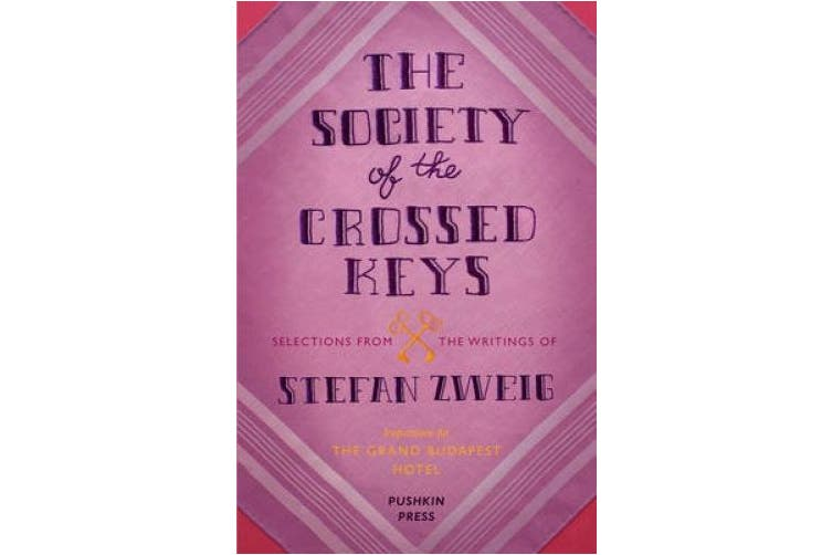 The Society of the Crossed Keys: Selections from the Writings of Stefan Zweig, Inspirations for The Grand Budapest Hotel