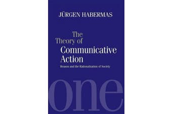 The The Theory of Communicative Action: v.1: The Theory of Communicative Action Reason and the Rationalization of Society