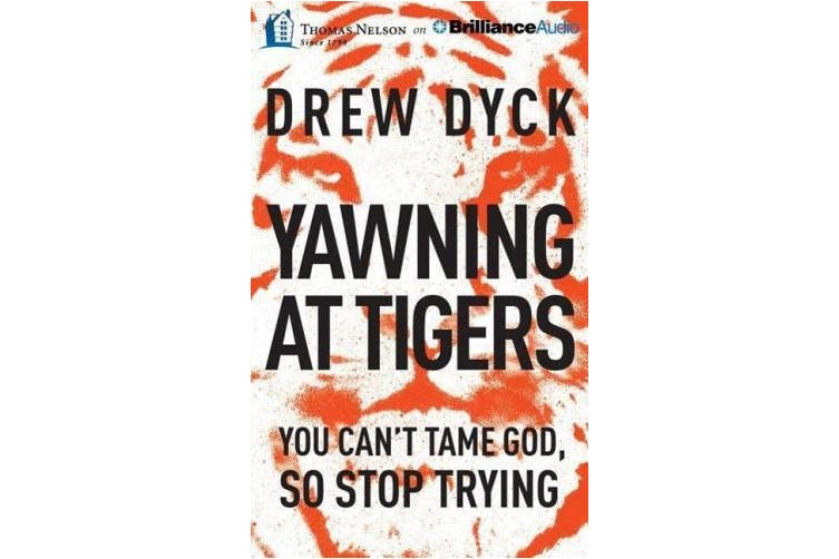 Yawning at Tigers: You Can't Tame God, So Stop Trying [Audio]