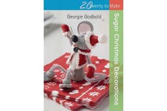 Twenty to Make: Sugar Christmas Decorations (Twenty to Make)