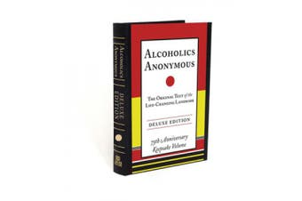 Alcoholics Anonymous: The Original Text of the Life-Changing Landmark, Deluxe Edition