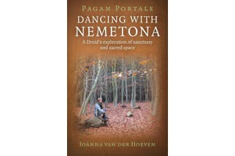 Pagan Portals - Dancing with Nemetona: A Druid's Exploration of Sanctuary and Sacred Space