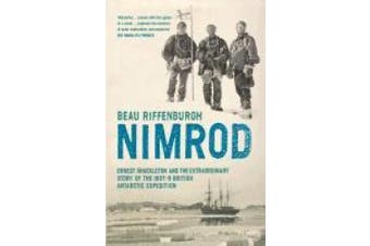 """""""Nimrod"""": The Extraordinary Story of Shackleton's First Expedition"""