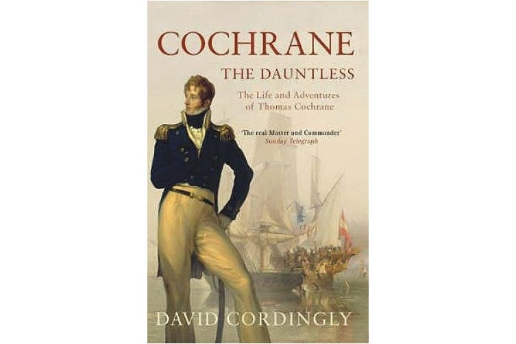 Cochrane the Dauntless: The Life and Adventures of Thomas Cochrane, 1775-1860