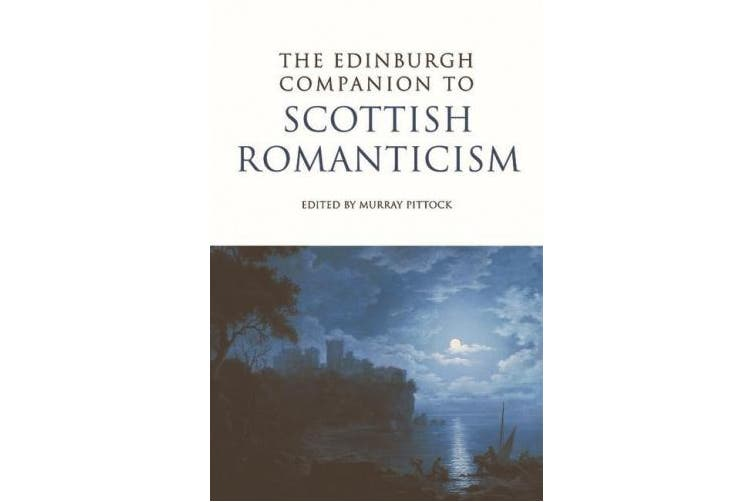 The Edinburgh Companion to Scottish Romanticism (Edinburgh Companions to Scottish Literature)