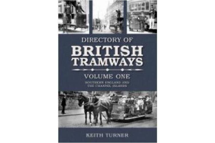 Directory of British Tramways Volume One: Southern England and the Channel Islands