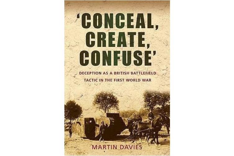 'Conceal, Create, Confuse': Deception as a British Battlefield Tactic in the First World War
