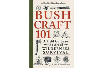 Bushcraft 101: A Field Guide to the Art of Wilderness Survival (Bushcraft)