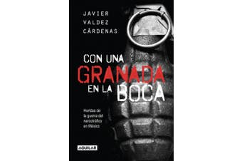 Con una Granada en la Boca: Heridas de Guerra del Narcotrafico en Mexico = With a Granade in Your Mouth [Spanish]