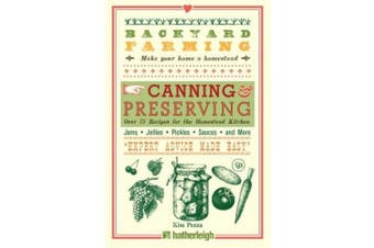 Backyard Farming: Canning & Preserving  : Over 75 Recipes for the Homestead Kitchen (Backyard Farming)