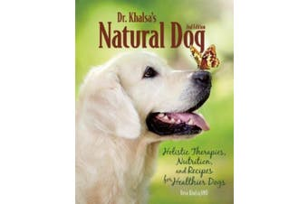 Dr. Khalsa's Natural Dog: Holistic Therapies, Nutrition, and Recipes for Healthier Dogs