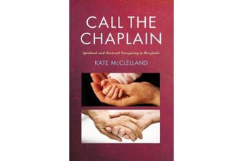 Call the Chaplain: Spiritual and pastoral caregiving in hospitals