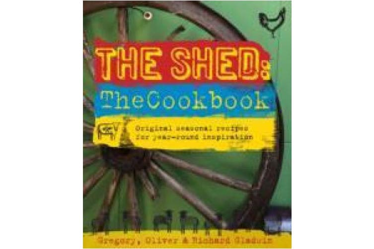 The Shed: The Cookbook: Original, seasonal recipes for year-round inspiration. Foreword by Hugh Fearnley-Whittingstall