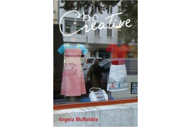 Be Creative: Making a Living in the New Culture Industries