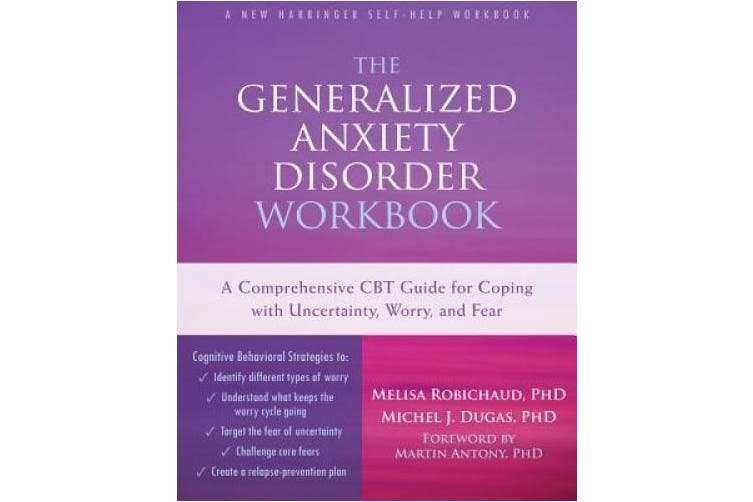 The Generalised Anxiety Disorder Workbook: A Comprehensive CBT Guide for Coping with Uncertainty, Worry, and Fear (New Harbinger Self-Help Workbooks)