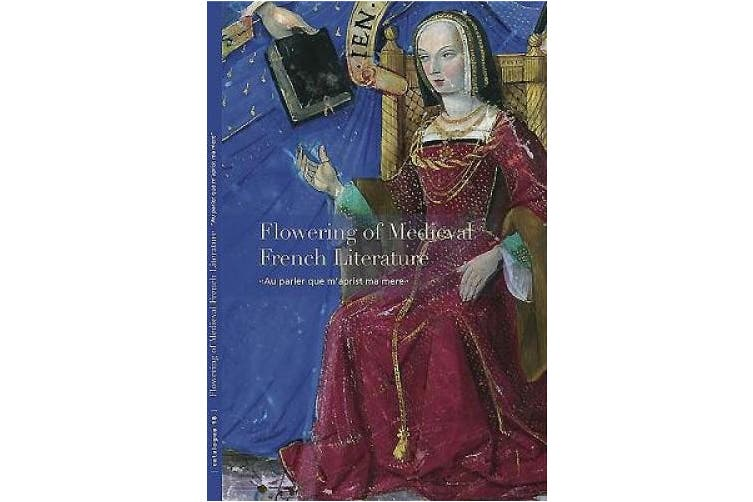 "Flowering of Medieval French Literature: ""Au Parler Que m'Aprist Ma Mere"""