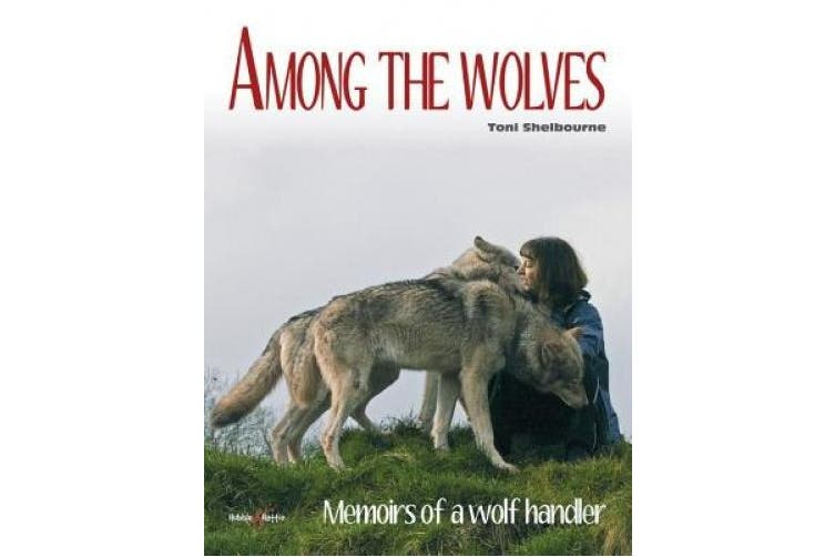 Amongst the Wolves: Memoirs of a Wolf Handler