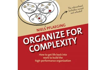Organize for Complexity: How to Get Life Back Into Work to Build the High-Performance Organization (Betacodex Publishing)