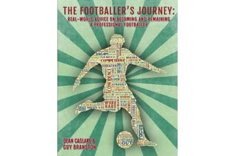 The Footballer's Journey: Real-World Advice on Becoming and Remaining a Professional Footballer