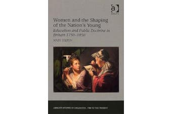 Women and the Shaping of the Nation's Young: Education and Public Doctrine in Britain 1750-1850 (Studies in Childhood, 1700 to the Present)