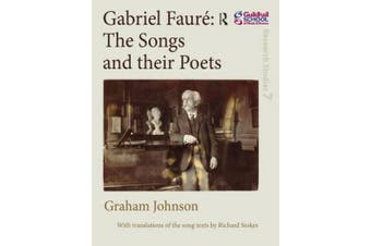 Gabriel Faure: The Songs and their Poets (Guildhall Research Studies)