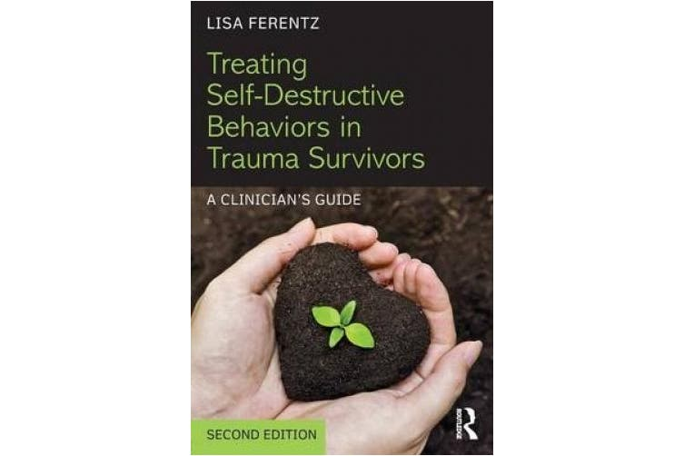 Treating Self-Destructive Behaviors in Trauma Survivors: A Clinician's Guide