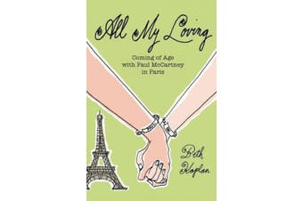 All My Loving: Coming of Age with Paul McCartney in Paris