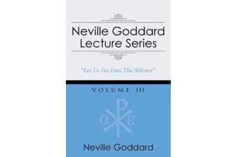 Neville Goddard Lecture Series, Volume III: (A Gnostic Audio Selection, Includes Free Access to Streaming Audio Book)