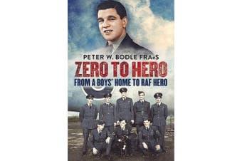 Zero to Hero: From a Boys' Home to RAF Hero