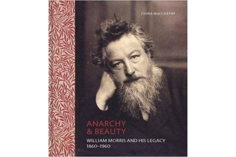 Anarchy & Beauty  : William Morris and His Legacy, 1860-1960
