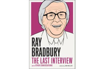 Ray Bradbury: The Last Interview: And Other Conversations