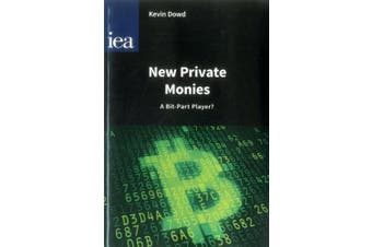 New Private Monies - A Bit-Part Player? (Hobart Papers)