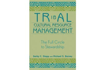 Tribal Cultural Resource Management: The Full Circle to Stewardship (Heritage Resource Management)