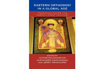 Eastern Orthodoxy in a Global Age: Tradition Faces the Twenty-First Century