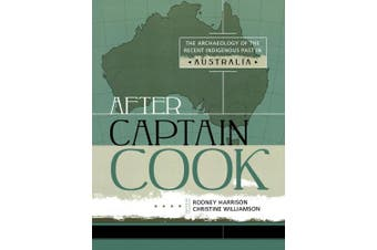 After Captain Cook: The Archaeology of the Recent Indigenous Past in Australia (Indigenous Archaeologies Series)