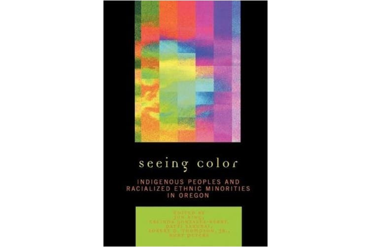 Seeing Color: Indigenous Peoples and Racialized Ethnic Minorities in Oregon