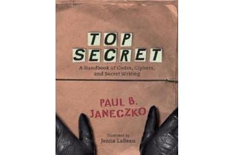 Top Secret: A Handbook of Codes, Ciphers and Secret Writing