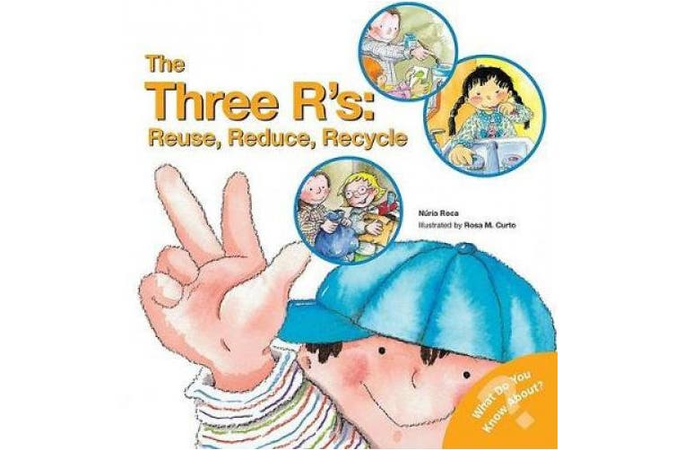The Three R's: Reuse, Reduce, Recycle: Reuse, Reduce, Recycle (What Do You Know About? Books)
