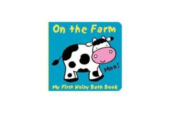 Animals on the Farm: My First Noisy Bath Book (My First Noisy Bath Books)