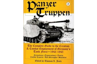 Panzertruppen: The Complete Guide to the Creation & Combat Employment of Germanyas Tank Force, 1943-1945/Formations, Organizations, Tactics Combat Reports, Unit Strengths, Statistics