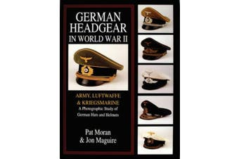 German Headgear in World War II: v.1: Army/Luftwaffe/Kriegsmarine - A Photographic Study of German Hats and Helmets