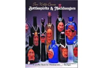 Tom Wolfe Carves Bottlespirits and Neckhangers (Schiffer Book for Woodcarvers)