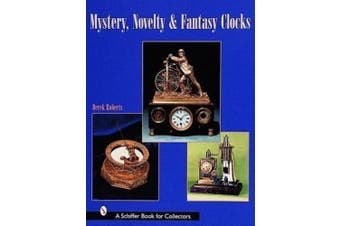 Mystery, Novelty, and Fantasy Clocks (A Schiffer book for collectors)