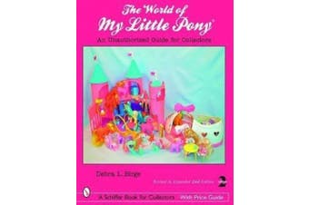 The World of My Little Pony  (R): An Unauthorized Guide for Collectors