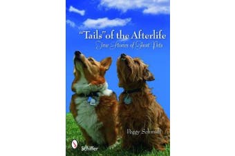 """""""Tails"""" of the Afterlife: True Stories of Ghost Pets"""