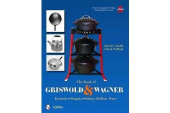 The Book of Griswold & Wagner  : Favorite * Wapak * Sidney Hollow Ware: Revised & Expanded 5th Edition