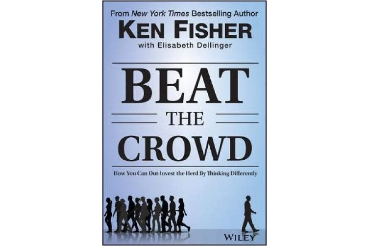Beat the Crowd: How You Can Out-Invest the Herd by Thinking Differently (Fisher Investments Press)
