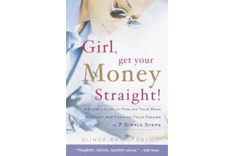 Girl, Get Your Money Straight: A Sister's Guide to Healing Your Bank Account and Funding Your Dreams in 7 Simple Steps