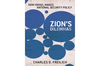 Zion's Dilemmas: How Israel Makes National Security Policy (Cornell Studies in Security Affairs)