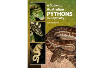 A Guide to Australian Pythons in Captivity (Australian Reptile and Amphibian in Captivity)